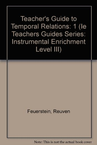 Teacher's Guide to Temporal Relations (Ie Teachers Guides Series: Instrumental Enrichment Level III) (1575170000) by Reuven Feuerstein; Mildred B. Hoffman
