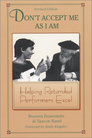 Don't Accept Me As I Am: Helping Retarded Performers Excel (1575170256) by Reuven Feuerstein; Ya'Acov Rand