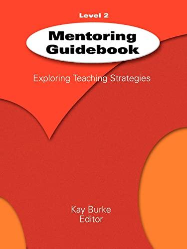 Mentoring Guidebook, Level 2 : Exploring Teaching: Burke, Kathleen B.