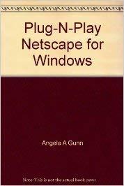Plug-N-Play Netscape for Windows: Angela Gunn, Joe Kraynak