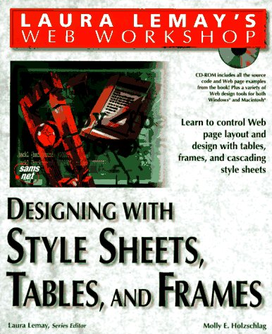 Laura Lemay's Web Workshop: Designing With Stylesheets, Tables, and Frames (1575212498) by Lemay, Laura; Holzschlag, Molley E.