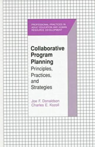 Collaborative Program Planning: Principles, Practices, and Strategies: Joe F. Donaldson,