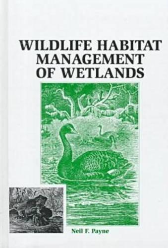 Wildlife Habitat Management of Wetlands: Payne, Neil F.