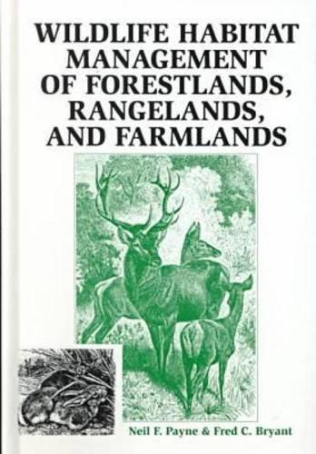 Wildlife Habitat Management of Forestlands, Rangelands, and Farmlands: Payne, Neil F., Bryant, Fred...