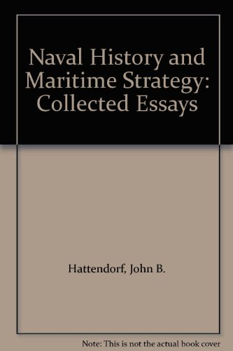 Naval History and Maritime Strategy: Collected Essays (1575241285) by John B. Hattendorf