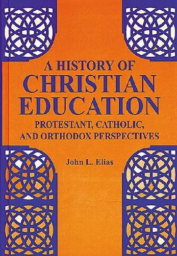 Download A History of Christian Education: Protestant, Catholic, and Orthodox Perspectives