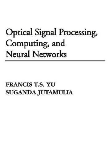 9781575241586: Optical Signal Processing, Computing and Neural Networks