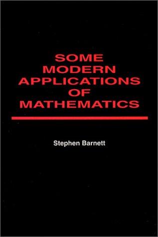 Some Modern Applications of Mathematics: Stephen Barnett