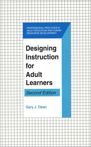 Designing Instruction for Adult Learners (Professional Practices: Dean, Gary J.