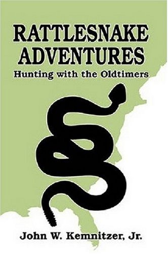 Rattlesnake Adventures: Hunting with the Old Timers: Kemnitzer, John W.