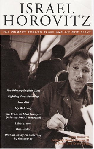 Israel Horovitz, Vol. III: The Primary English Class and Six New Plays: Horovitz, Israel