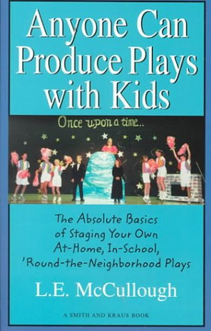 9781575251516: Anyone Can Produce Plays With Kids: The Absolute Basics of Staging Your Own At-Home, In-School, Round-The-Neighborhood Plays (Young Actors Series)