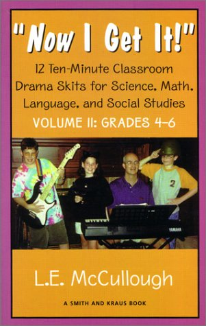 9781575251622: Now I Get It: 12 Ten-Minute Classroom Drama Skits for Science, Math, Language, and Social Studies Volume II : Grades 4-6 (Young Actors Series)