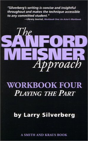 The Sanford Meisner Approach Workbook Four: Playing the Part (Career Development): Silverberg, ...