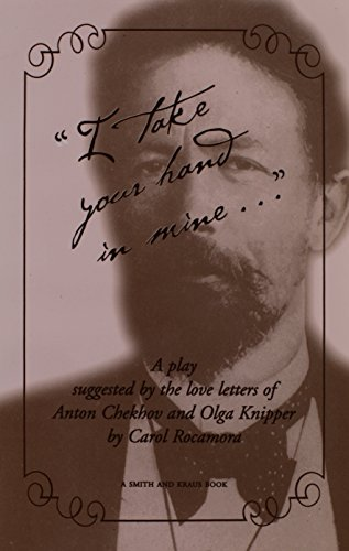 """9781575252445: """"I take your hand in mine"""" Suggested by the Letters of Anton Chekhov and Olga Knipper"""