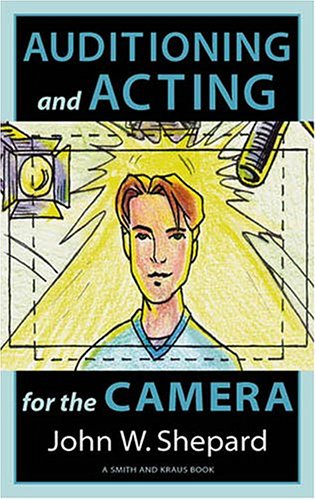 9781575252759: Auditioning and Acting for the Camera: Proven Techniques for Auditioning and Performing in Film, Episodic Tv, Sitcoms, Soap Operas, Commercials, and Industrials (Career Development Series)
