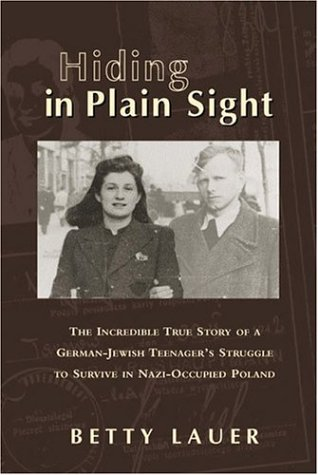 9781575253497: Hiding in Plain Sight: The Incredible True Story of a German-Jewish Teenager's Struggle to Survive in Nazi-Occupied Poland