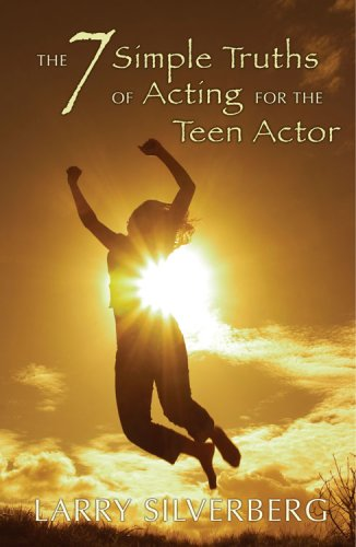 9781575254623: The 7 Simple Truths of Acting for the Teen Actor (Young Actors)