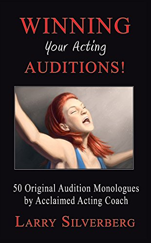 Winning your Acting Auditions, 50 Original Monologues: Larry Silverberg