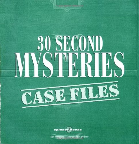 30 Second Mysteries: Case Files: Filled with wacky whodunits and merciless mind-benders, 30-Second ...