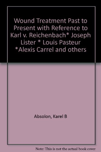 Wound Treatment Past to Present with Reference to Karl V. Reichenbach, Joseph Lister, Louis Pasteur...