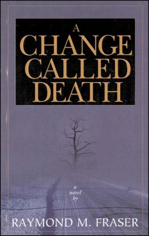 A Change Called Death: Fraser, Ray