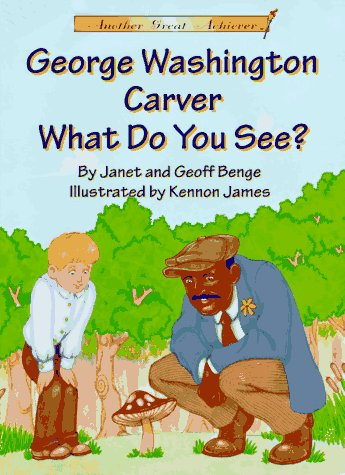 George Washington Carver What Do You See?: Janet Benge, Geoff