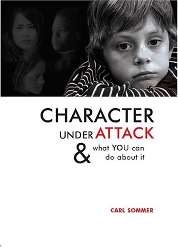 9781575373508: Character Under Attack: & What You Can Do About It (Sommer, Carl)