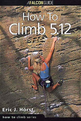 9781575400839: How to Climb 5.12 (How to Rock Climb S.)