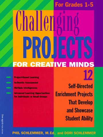 Challenging Projects for Creative Minds for Grades 1-5: Self-Directed Enrichment Projects That De...