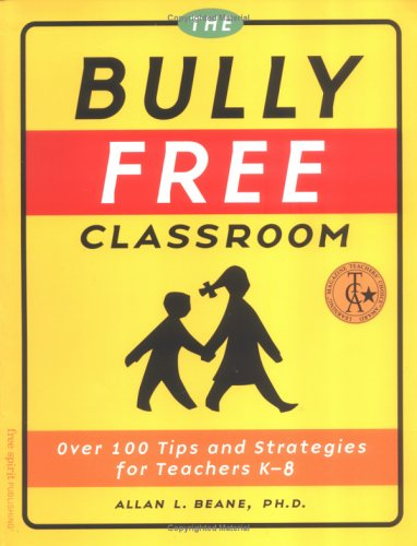 9781575420547: The Bully Free Classroom: Over 100 Tips and Strategies for Teachers K-8