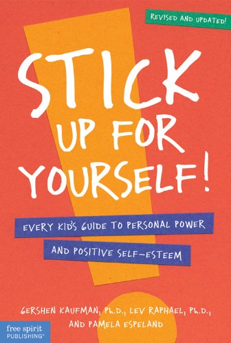 Stick Up for Yourself : Every Kids Guide to Personal Power & Positive Self-Esteem