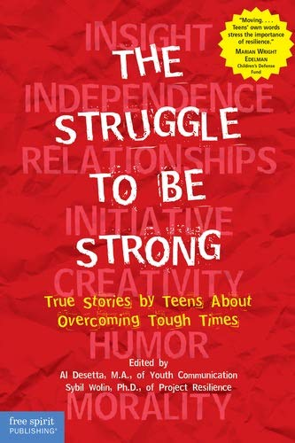 The Struggle to Be Strong: True Stories by Teens About Overcoming Tough Times: Al Desetta M.A., ...