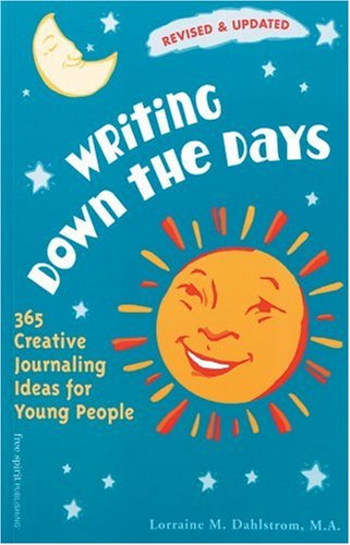 Writing Down the Days: 365 Creative Journaling Ideas for Young People (Revised and Updated): ...
