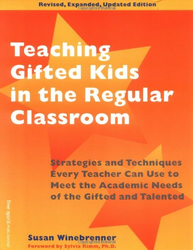 9781575420899: Teaching Gifted Kids in the Regular Classroom: Strategies and Techniques Every Teacher Can Use to Meet the Academic Needs of the Gifted and Talented (Revised and Updated Edition)