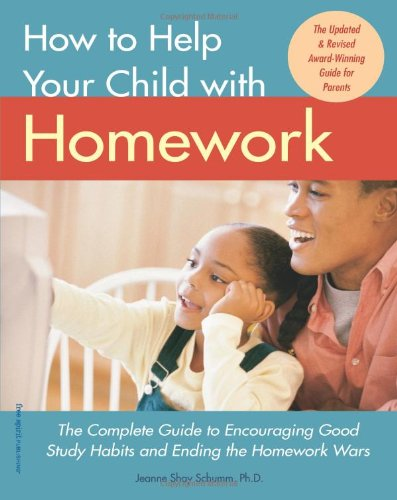 9781575421681: How to Help Your Child with Homework: The Complete Guide to Encouraging Good Study Habits and Ending the Homework Wars
