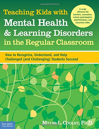 9781575422428: Teaching Kids with Mental Health & Learning Disorders in the Regular Classroom: How to Recognize, Understand, and Help Challenged (and Challenging) Students Succeed