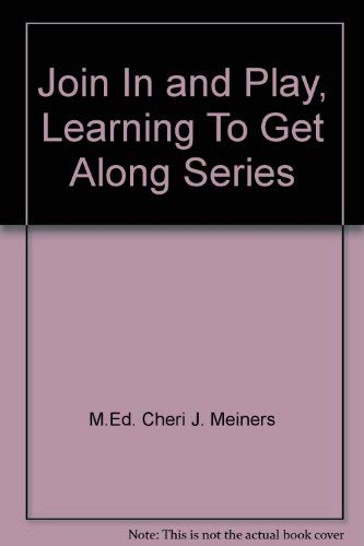 Join In and Play, Learning To Get Along Series: M.Ed. Cheri J. Meiners
