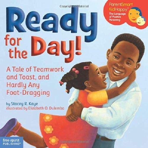 9781575422688: Ready for the Day!: A Tale of Teamwork and Toast, and Hardly Any Foot-Dragging (ParentSmart KidHappy)