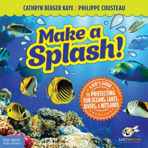 9781575424170: Make a Splash!: A Kid's Guide to Protecting Our Oceans, Lakes, Rivers, & Wetlands