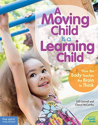 9781575424354: A Moving Child Is a Learning Child: How the Body Teaches the Brain to Think (Birth to Age 7)