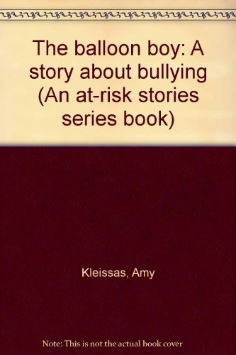 The balloon boy: A story about bullying (An at-risk stories series book): Kleissas, Amy