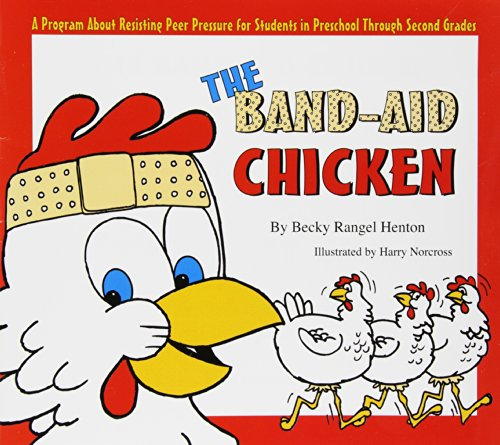 The Band-Aid Chicken: A Program about Resisting Peer Pressure: Becky Rangel Henton