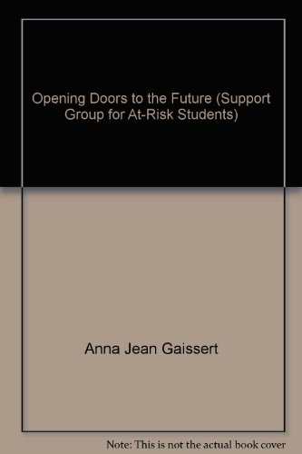 Opening Doors to the Future (Support Group for At-Risk Students): Anna Jean Gaissert