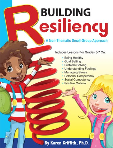 Building Resiliency A Non-Thematic Small-Group Approach, Grades 3 - 7