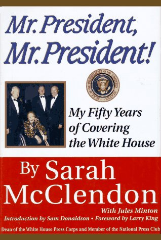 Mr. President, Mr. President! My 50 Years of Covering the White House: McClendon, Sarah, with ...