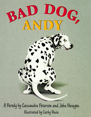 Bad Dog, Andy: A Parody: Paragon, John; Peterson, Cassandra; Pavia, Cathy