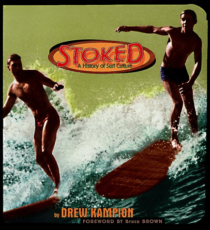 Stoked: A History of Surf Culture: Drew Kampion; Foreword-Bruce