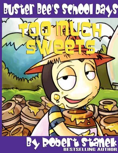 Too Much Sweets (Buster Bee's School Days #1): Stanek, Robert