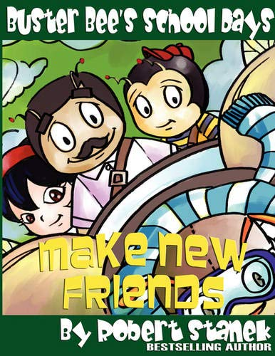 Make New Friends (Buster Bee's School Days #2) (Buster Bee's School Days): Robert Stanek